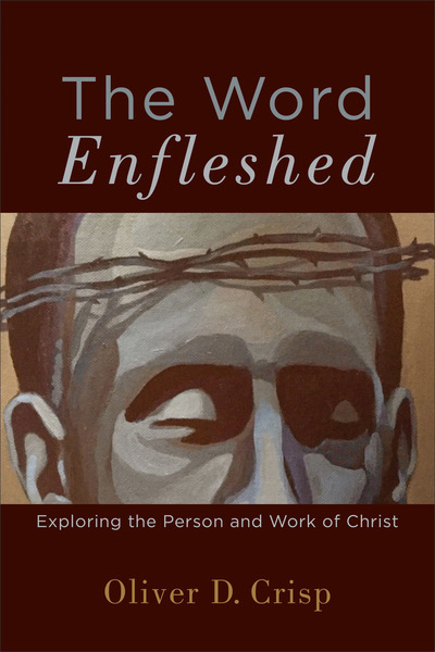 The Word Enfleshed: Exploring the Person and Work of Christ