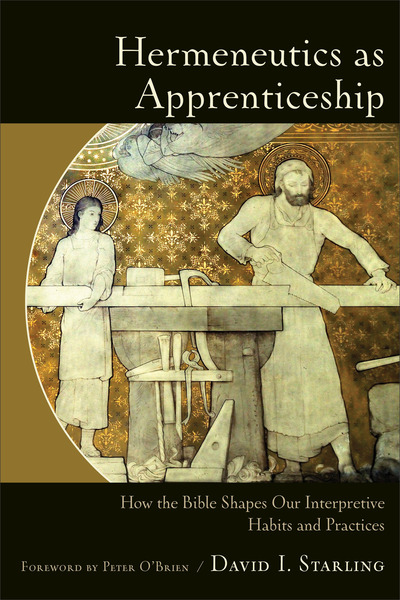 Hermeneutics as Apprenticeship: How the Bible Shapes Our Interpretive Habits and Practices