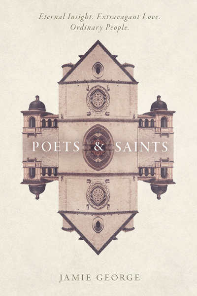 Poets and Saints Eternal Insight. Extravagant Love. Ordinary People.
