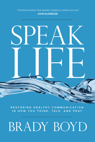 Speak Life Restoring Healthy Communication in How You Think, Talk, and Pray