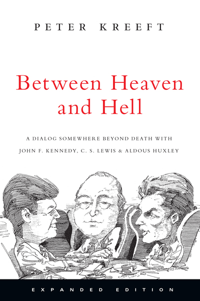 Between Heaven and Hell A Dialog Somewhere Beyond Death with John F. Kennedy, C. S. Lewis & Aldous Huxley
