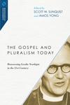 The Gospel and Pluralism Today Reassessing Lesslie Newbigin in the 21st Century