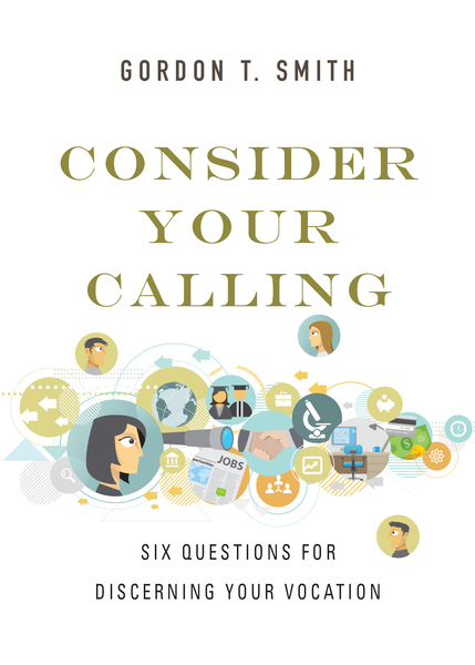 Consider Your Calling Six Questions for Discerning Your Vocation
