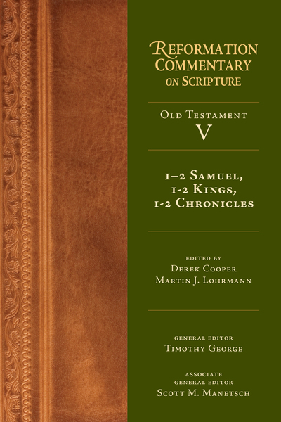 1-2 Samuel, 1-2 Kings, 1-2 Chronicles: Reformation Commentary on Scripture (RCS)