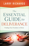 The Essential Guide to Deliverance: Finding True Freedom in Christ