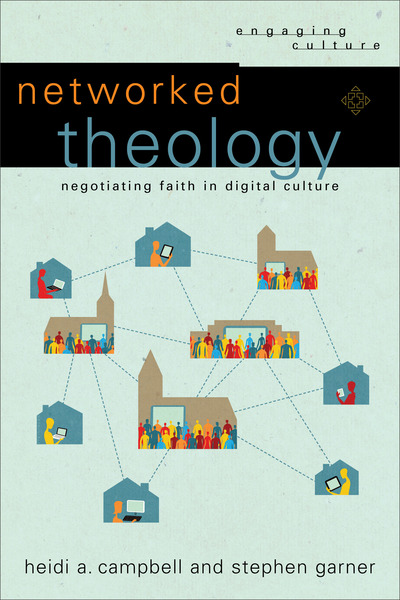 Networked Theology (Engaging Culture): Negotiating Faith in Digital Culture