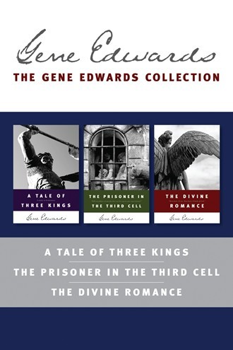 Gene Edwards Collection: A Tale of Three Kings / The Prisoner in the Third Cell / The Divine Romance