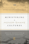 Ministering in Honor-Shame Cultures: Biblical Foundations and Practical Essentials