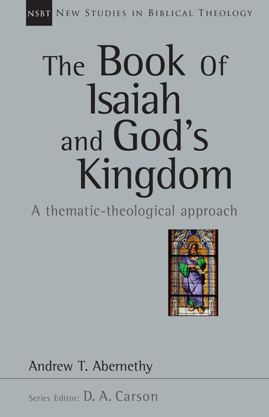 New Studies in Biblical Theology - The Book of Isaiah and God's Kingdom (NSBT)
