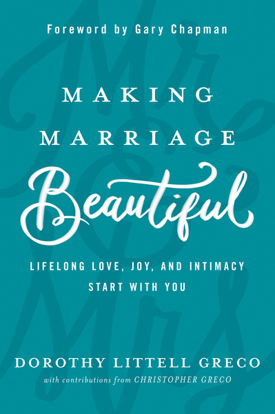 Making Marriage Beautiful Lifelong Love, Joy, and Intimacy Start with You