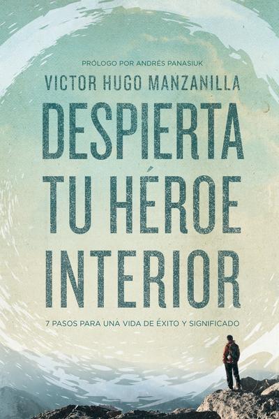 Despierta tu héroe interior (Awaken Your Inner Hero Spanish Edition)