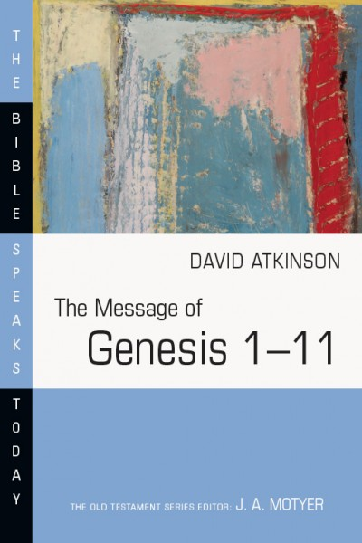 Bible Speaks Today, Old Testament (BST): The Message of Genesis 1–11