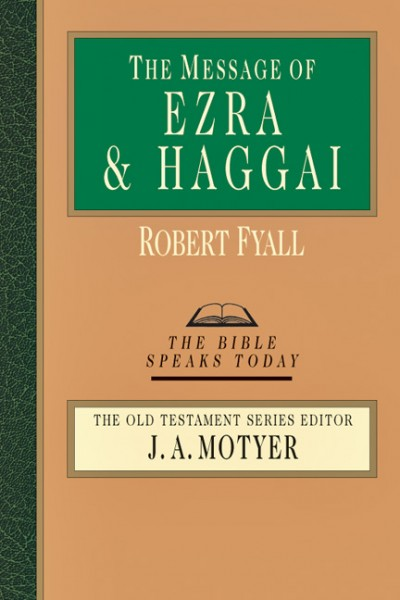 Bible Speaks Today, Old Testament (BST): The Message of Ezra and Haggai