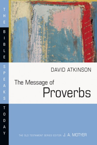 Bible Speaks Today, Old Testament (BST): The Message of Proverbs