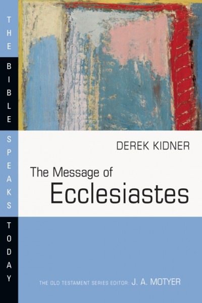 Bible Speaks Today, Old Testament (BST): The Message of Ecclesiastes