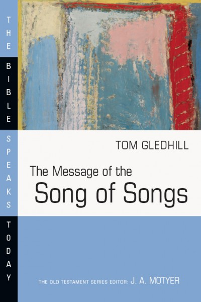 Bible Speaks Today, Old Testament (BST): The Message of the Song of Songs