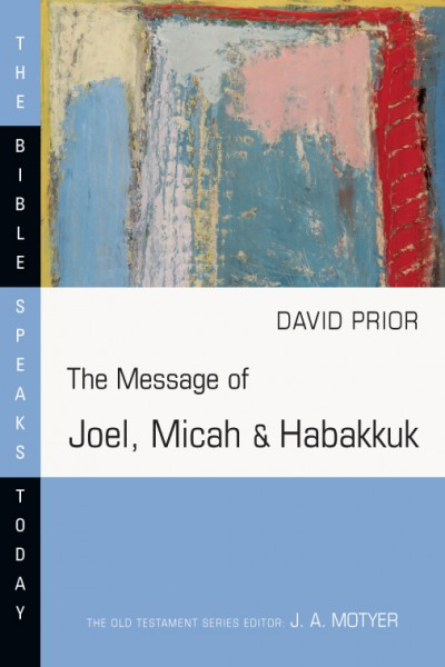 Bible Speaks Today, Old Testament (BST): The Message of Joel, Micah and Habakkuk