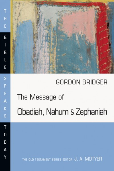 Bible Speaks Today, Old Testament (BST): The Message of Obadiah, Nahum and Zephaniah