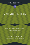 A Shared Mercy: Karl Barth on Forgiveness and the Church