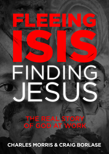 Fleeing ISIS, Finding Jesus The Real Story of God at Work