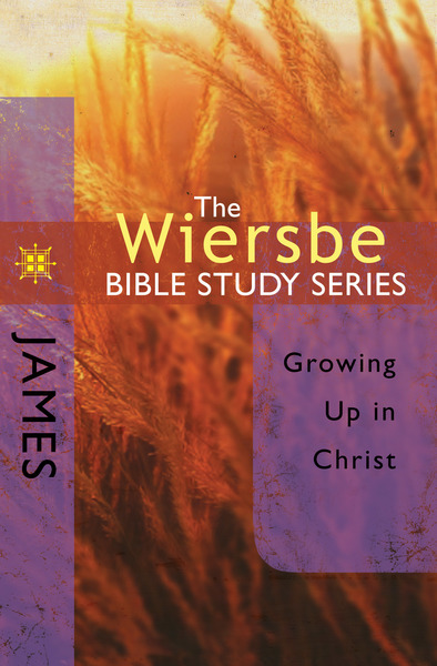 The Wiersbe Bible Study Series: James: Growing Up in Christ