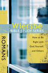 The Wiersbe Bible Study Series: Romans: How to Be Right with God, Yourself, and Others