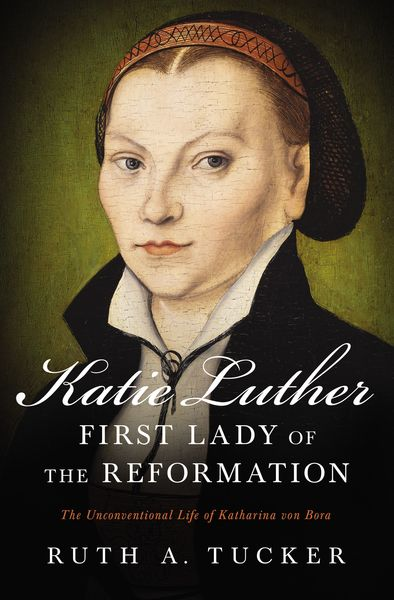 Katie Luther, First Lady of the Reformation