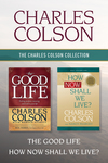 Charles Colson Collection: The Good Life / How Now Shall We Live?