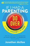 If I Had a Parenting Do-Over 7 Vital Changes I'd Make