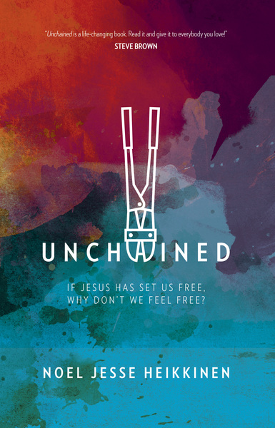 Unchained If Jesus Has Set Us Free, Why Don't We Feel Free?