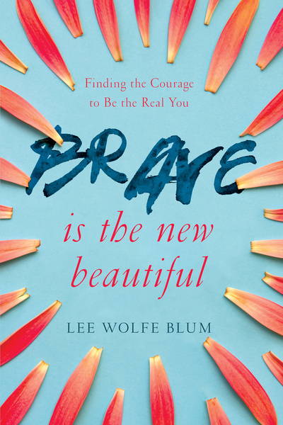Brave Is the New Beautiful Finding the Courage to Be the Real You