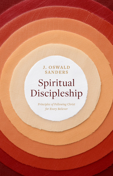 Spiritual Discipleship: Principles of Following Christ for Every Believer