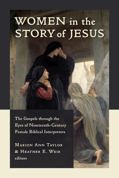 Women in the Story of Jesus: The Gospels through the Eyes of Nineteenth-Century Female Biblical Interpreters