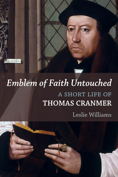 Emblem of Faith Untouched: A Short Life of Thomas Cranmer