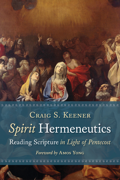 Spirit Hermeneutics: Reading Scripture in Light of Pentecost