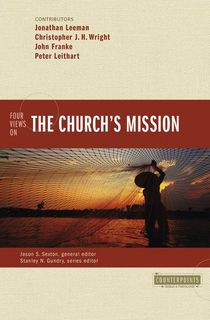 Counterpoints: Four Views on the Church's Mission