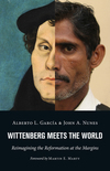 Wittenberg Meets the World: Reimagining the Reformation at the Margins
