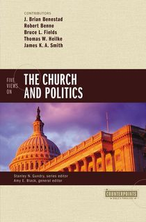 Counterpoints: Five Views on the Church and Politics