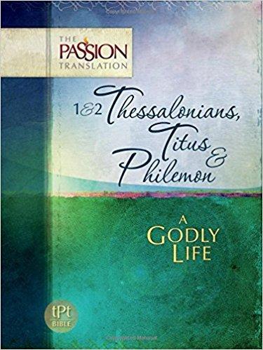 1 & 2 Thessalonians, Titus & Philemon: A Godly Life  - The Passion Translation
