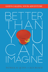 Better Than You Can Imagine: God's Calling, Your Adventure