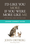 I'd Like You More if You Were More like Me Leader Connect Guide