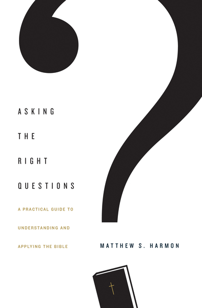 Asking the Right Questions: A Practical Guide to Understanding and Applying the Bible