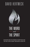 The Word & The Spirit: Discover How the Power of Scripture and the Holy Spirit Work Together in Your Life