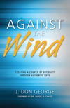 Against the Wind: Creating a Church of Diversity Through Authentic Love