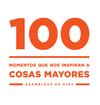100: Momentos que nos inspiran a cosas mayores