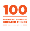 100: Moments that Inspire Us to Greater Things