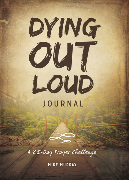 Dying Out Loud Journal: A 28-Day Prayer Challenge