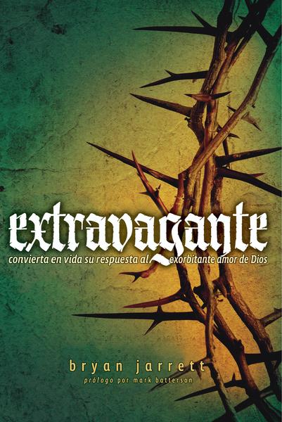 Extravagante: Convierta en vida su respuesta al exorbitante amor de Dios