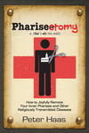 Pharisectomy: How to Joyfully Remove Your Inner Pharisee and other Religiously Transmitted Diseases