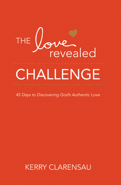 The Love Revealed Challenge: 45 Days to Discovering God's Authentic Love